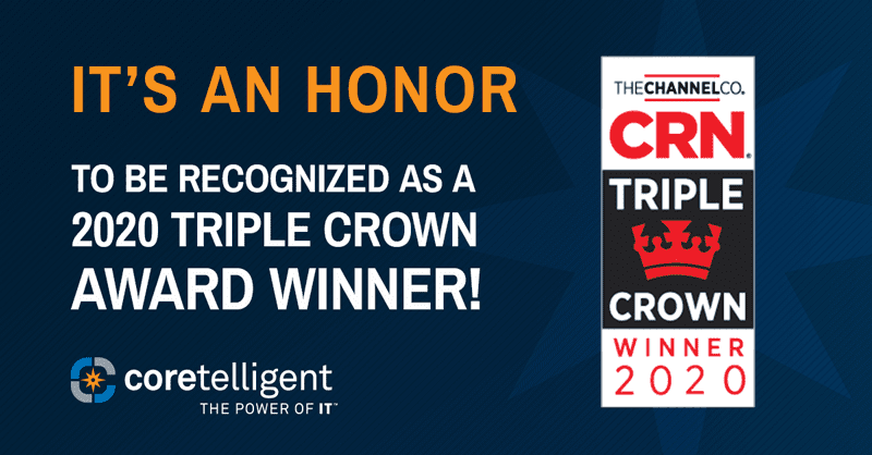 Coretelligent is recognized as a 2020 CRN Triple Crown Award Winner